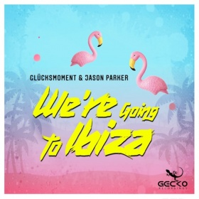 GLÜCKSMOMENT & JASON PARKER - WE'RE GOING TO IBIZA